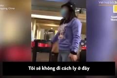 Hành khách Trung Quốc từ chối đi cách ly, mắng nhân viên sân bay