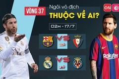 Lịch thi đấu vòng 37 La Liga: Ngày phán quyết
