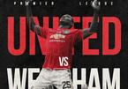 Trực tiếp MU vs West Ham: Quỷ đỏ tổng lực lấy 3 điểm