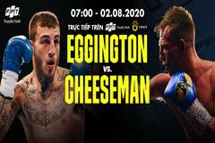 Đón xem màn so găng đỉnh cao giữa Sam Eggington gặp Ted Cheeseman