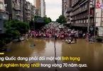 Toàn cảnh lũ lụt khủng khiếp ở Trung Quốc nhìn từ trên cao