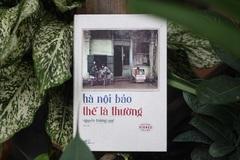 Cuốn tản văn thú vị đến từ một nhà văn của Hà Nội