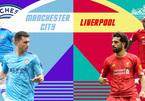 Trực tiếp Man City vs Liverpool: Đôi công rực lửa