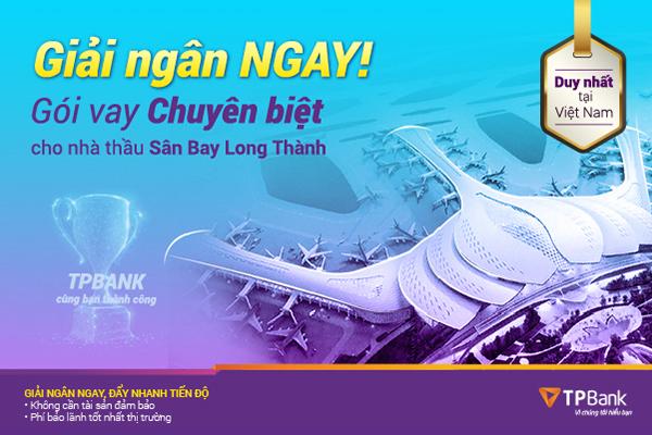 TPBank tung gói ưu đãi đặc biệt cho nhà thầu sân bay Long Thành