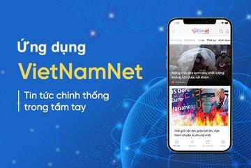 Tải ngay ứng dụng VietNamNet -Tin tức chính thống trong tầm tay