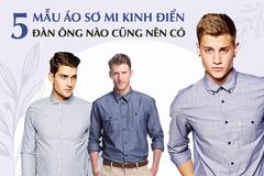 5 mẫu áo sơ mi kinh điển đàn ông nào cũng nên có