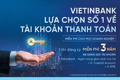 Gói tài khoản cho DN ở VietinBank: một lần đăng ký, 3 năm miễn phí