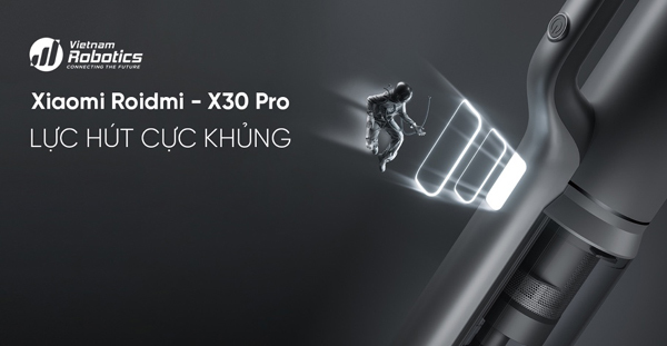 Có Xiaomi Roidmi X30 Pro, dọn nhà là 'chuyện nhỏ'