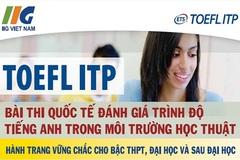 Gần 50 trường ĐH ưu tiên tuyển sinh bằng chứng chỉ TOEFL ITP