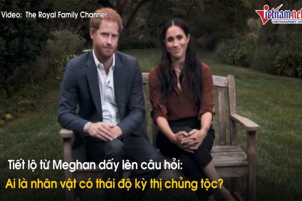Hé lộ nhân vật Hoàng gia Anh bị Meghan ám chỉ phân biệt chủng tộc