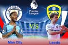Trực tiếp Man City vs Leeds: Guardiola tung đội hình dự bị