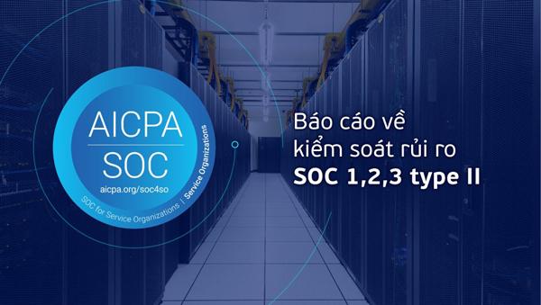 Trung tâm dữ liệu Viettel IDC được cấp Báo cáo về kiểm soát rủi ro SOC 1,2,3 type II