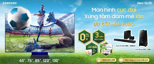 Thời điểm 'vàng' lên đời TV Samsung: Ngập tràn ưu đãi mùa Euro 2021