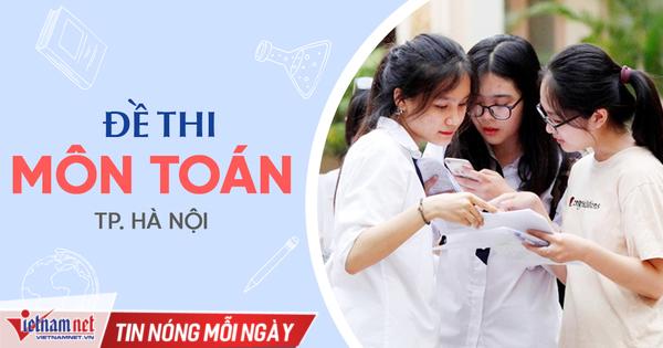 Đề thi vào lớp 10 môn Toán tại Hà Nội năm 2021 và Đáp án
