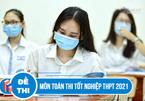 Cập nhật đề thi môn Toán thi tốt nghiệp THPT 2021 chính thức