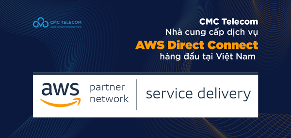 CMC Telecom trở thành đối tác triển khaidịch vụkết nối cấp caocủa AWS