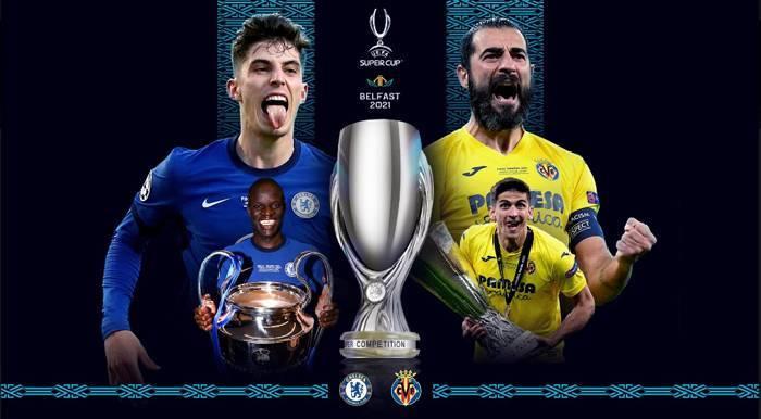 Xem trực tiếp Siêu cúp châu Âu Chelsea vs Villarreal ở đâu?