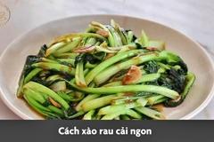 10 phút xào các loại rau cải ngon