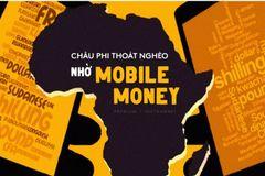 Châu Phi thoát nghèo nhờ Mobile Money