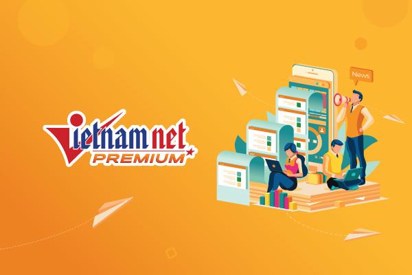 VietNamNet Premium - không chỉ có thông tin mà còn là tri thức